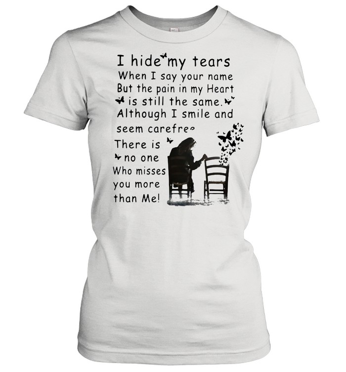 I Hide My Tears When I Say Your Nam But The Pain In My Heart Is Still The Same Although I Smile shirt Classic Women's T-shirt