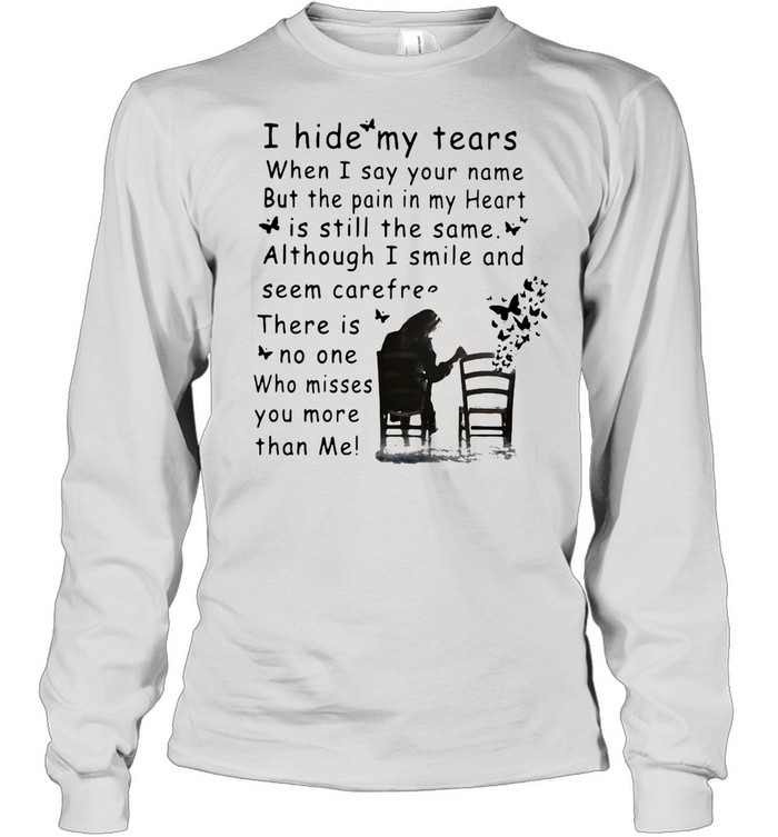 I Hide My Tears When I Say Your Nam But The Pain In My Heart Is Still The Same Although I Smile shirt Long Sleeved T-shirt
