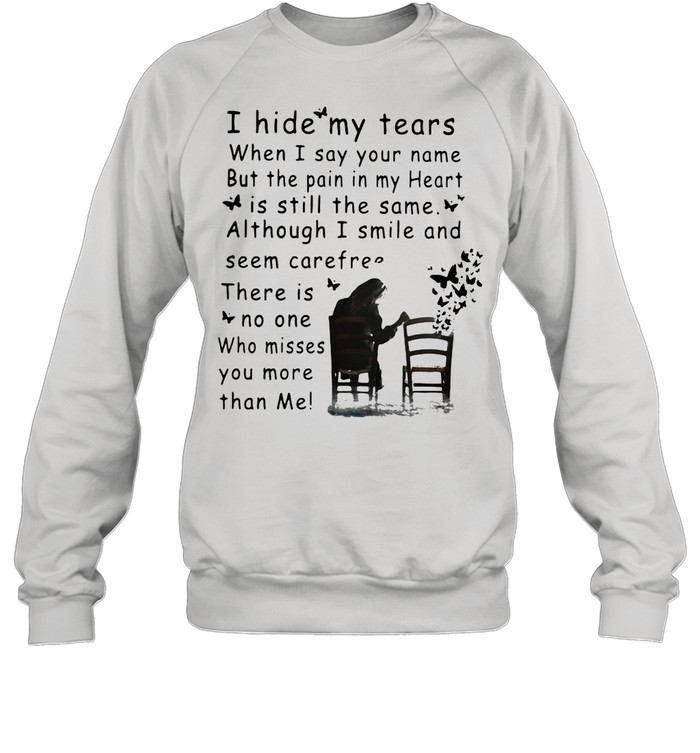 I Hide My Tears When I Say Your Nam But The Pain In My Heart Is Still The Same Although I Smile shirt Unisex Sweatshirt