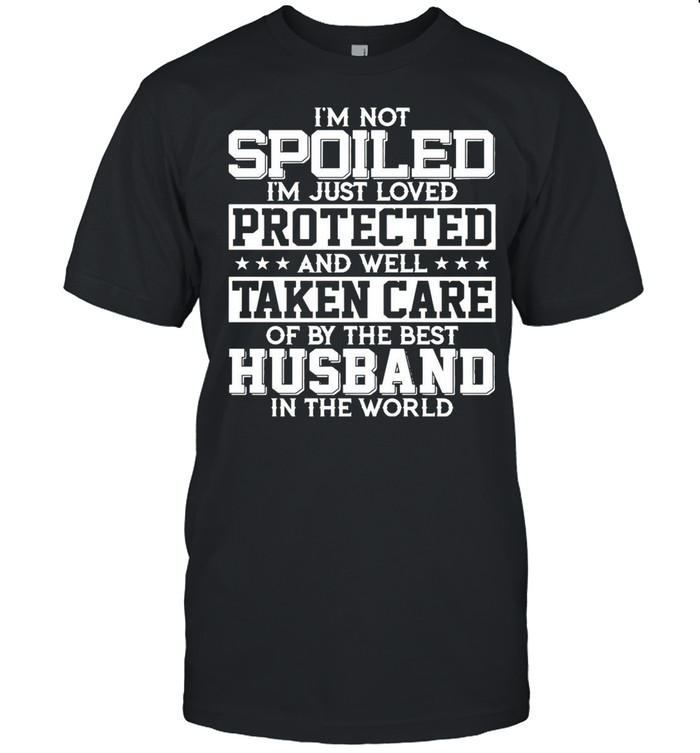 I'm Not Spoiled I'm Just Loved Protected And Well Taken Care Of By The Best Husband In The World shirt Classic Men's T-shirt