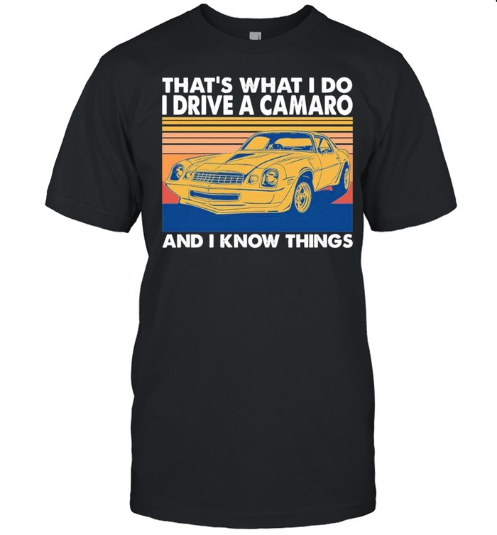 Thats What I Do I Drive A Camaro And I Know Things 2021 Vintage shirt Classic Men's T-shirt