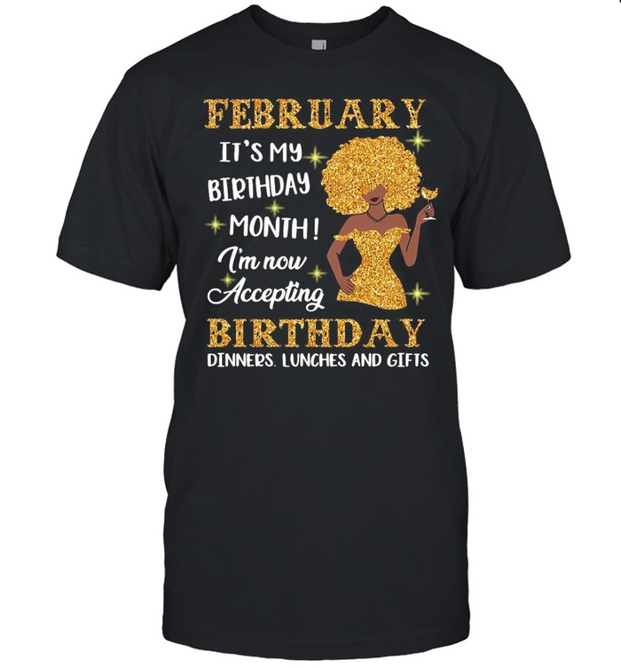 February It's My Birthday Month I'm Now Accepting Birthday Dinners Lunches And Gifts Black Girl Version shirt Classic Men's T-shirt