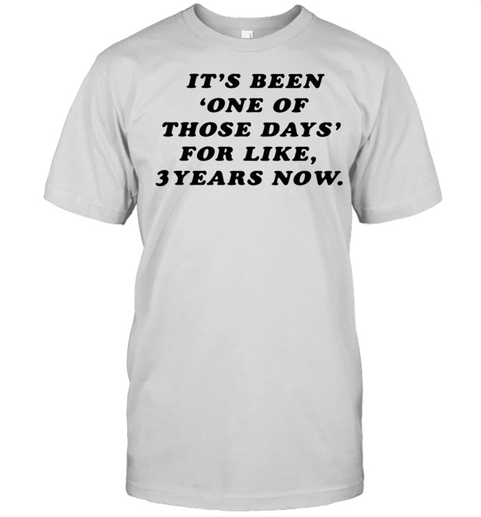It's Been One Of Those Days For Like 3 Years Now shirt Classic Men's T-shirt