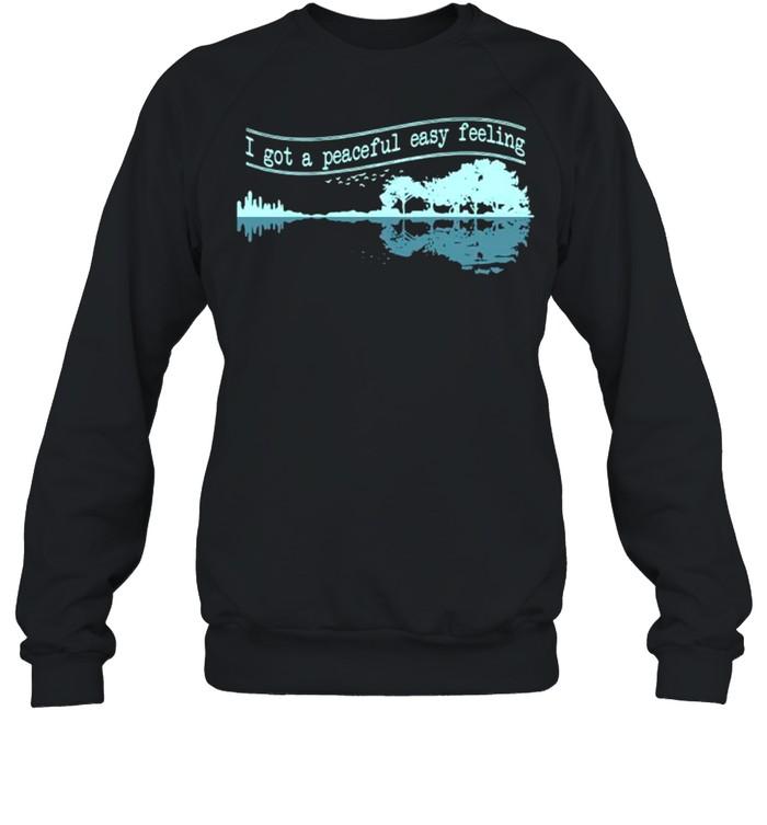 Guitar I Got A Peaceful Easy Feeling shirt Unisex Sweatshirt