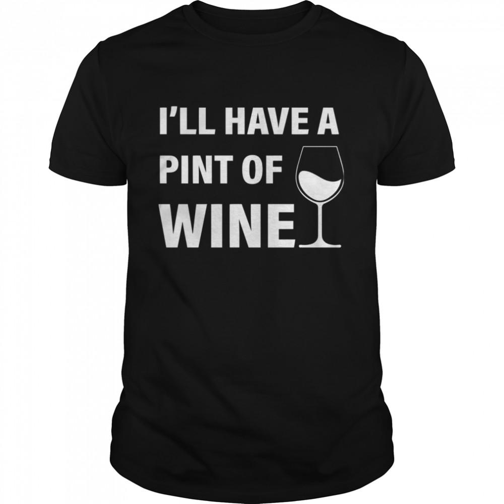 I'll Have A Pint Of Wine shirt Classic Men's