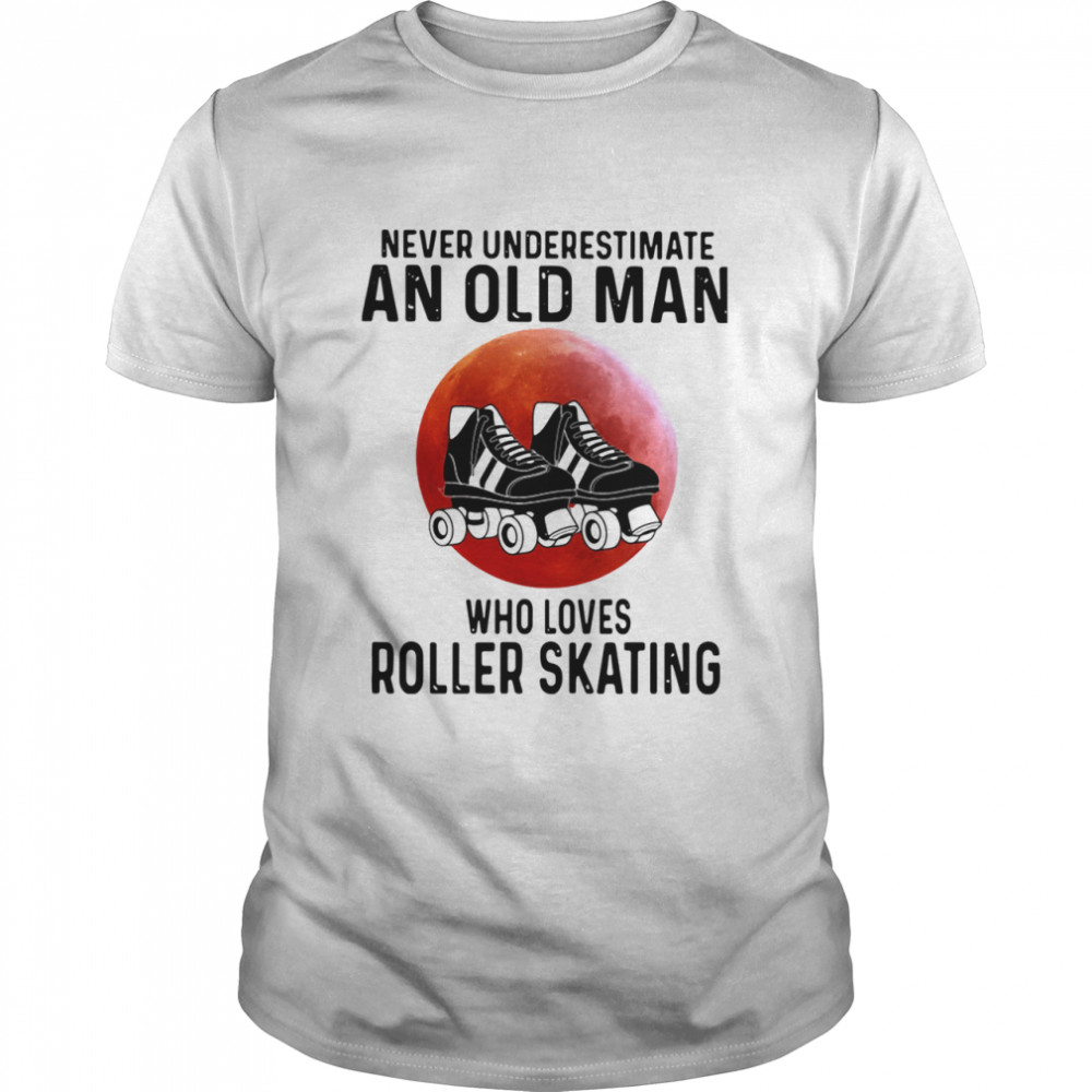 Never Underestimate An Old Man Who Loves Roller Skating shirt Classic Men's