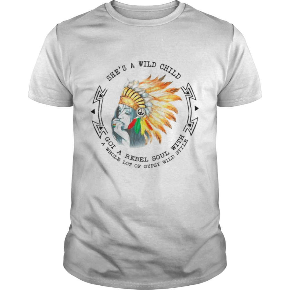 Shes A Wild Child Got A Rebel Soul With A Whole Lot Of Gypsy Wild Style shirt Classic Men's