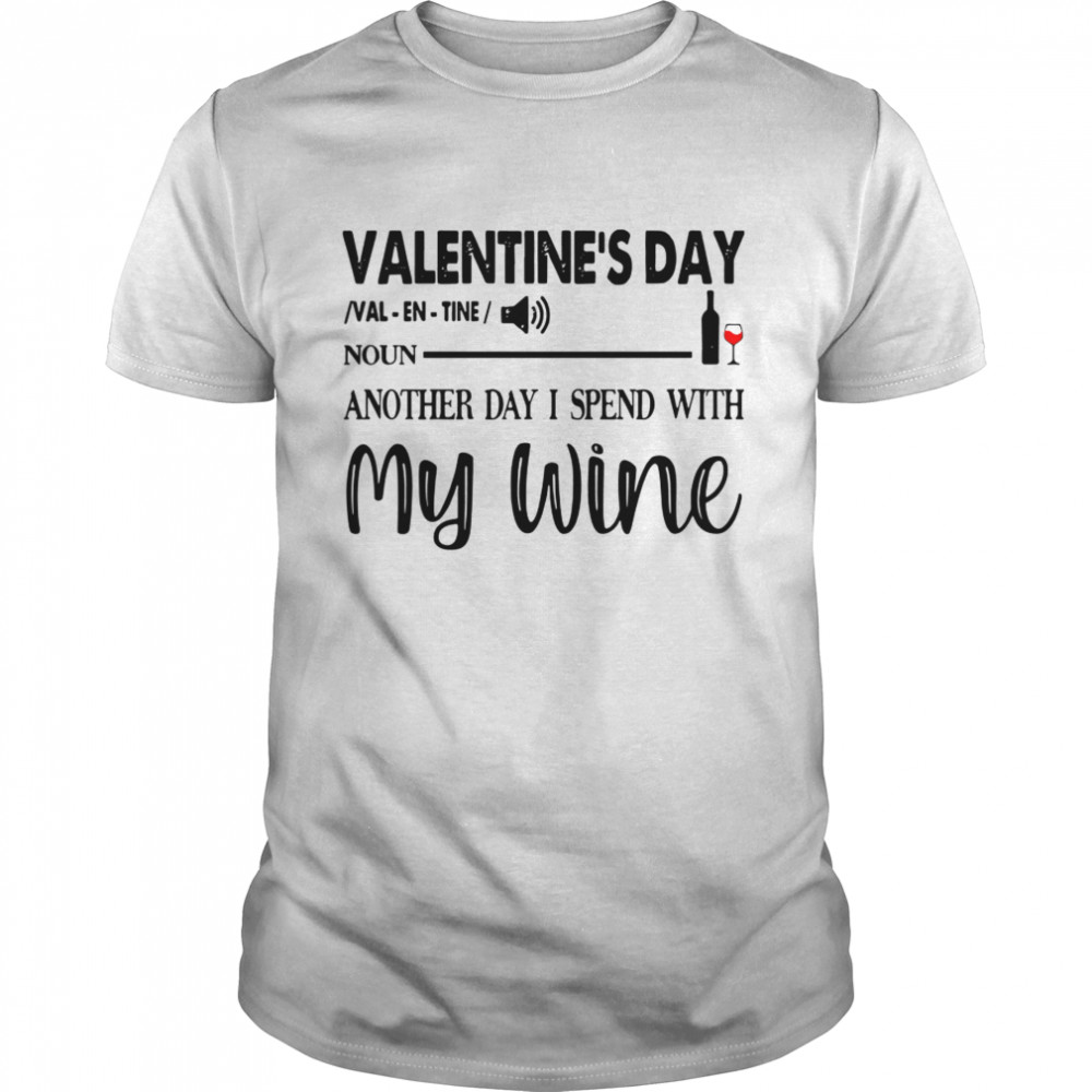 Valentines Day Noun Another Day I Spend With My Wine shirt Classic Men's