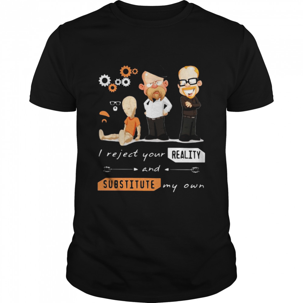 I Reject Your Reality And Substitute My Own shirt Classic Men's
