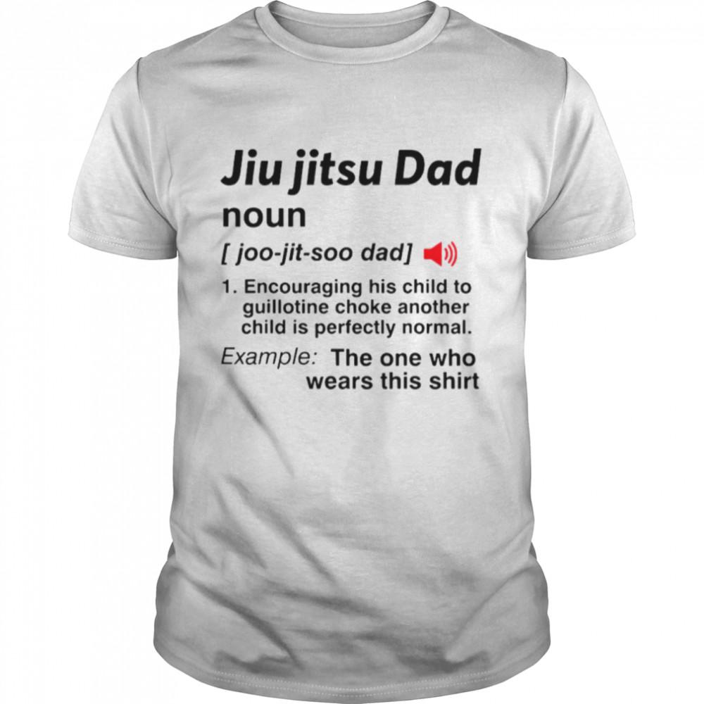 Jiu Jitsu Dad Noun The One Who Wears This shirt Classic Men's