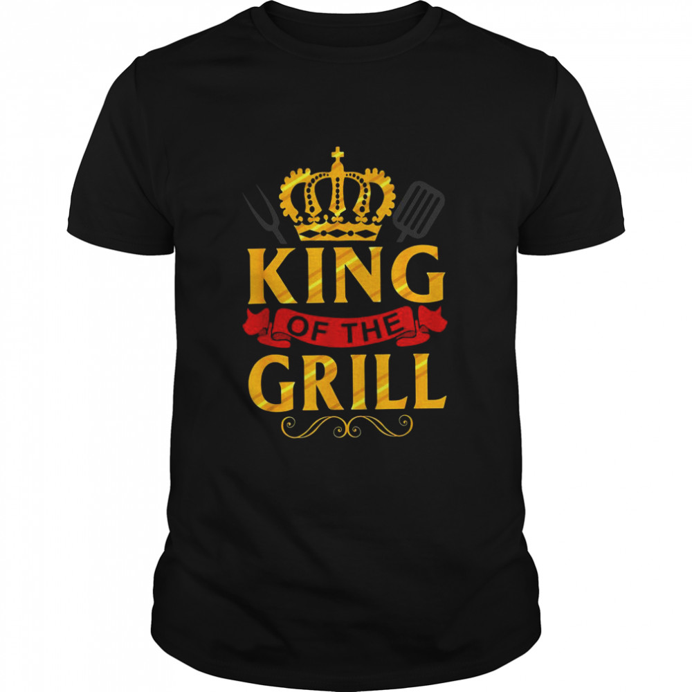 King Of The Grill Grilling For Backyard Chef Dad shirt Classic Men's