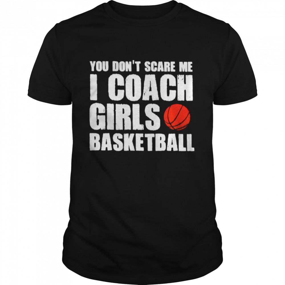 You Dont Scare Me I Coach Girls Basketball 2021 shirt Classic Men's