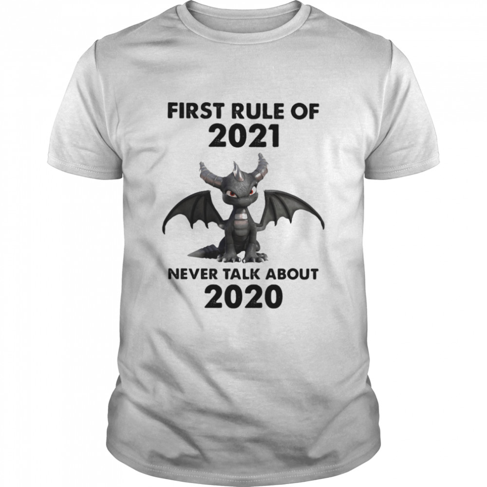 First Rule Of 2021 Never Talk About Toothless Dragon shirt Classic Men's