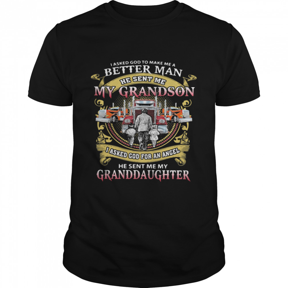 I Asked God To Make A Better Man He Sent Me My Grandson He Sent Me My Granddaughter Trucker shirt Classic Men's