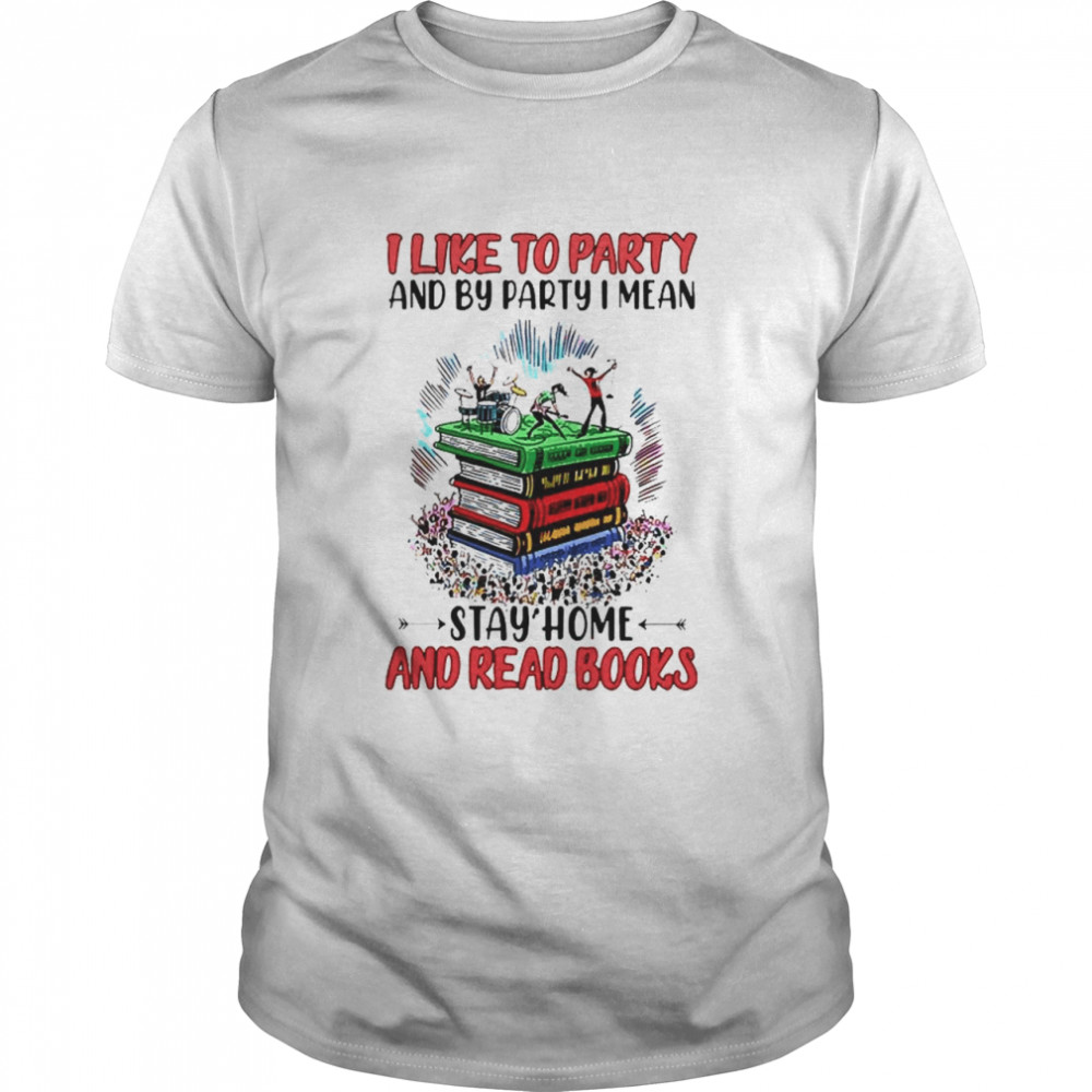 I like to party and by party I mean stay home and read books shirt Classic Men's