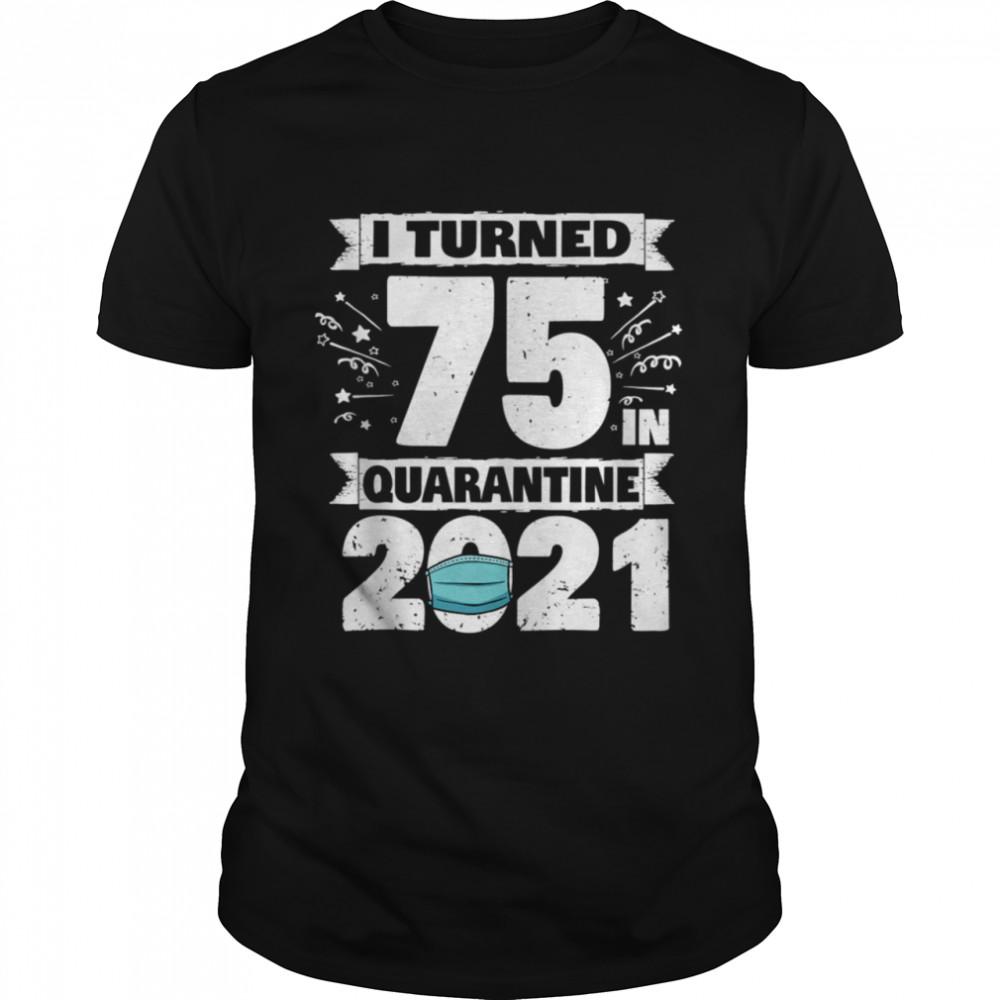 I Turned 75 In Quarantine 2021 shirt Classic Men's