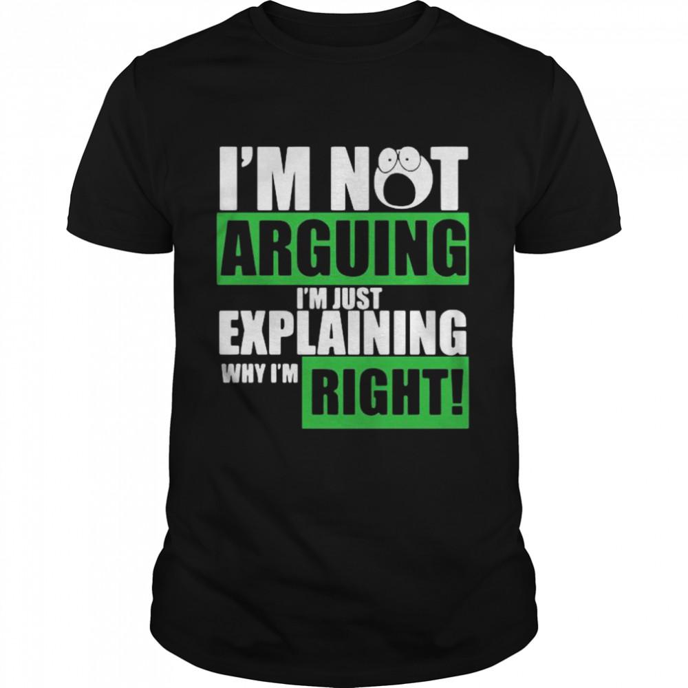 I'm Not Arguing I'm Just Explaining Why I'm Right shirt Classic Men's