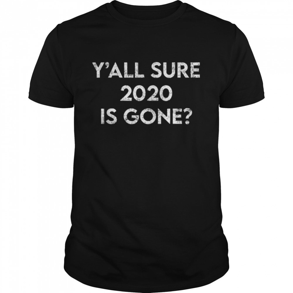 Is 2021 going to be a good year Sure 2020 Is Gone shirt Classic Men's