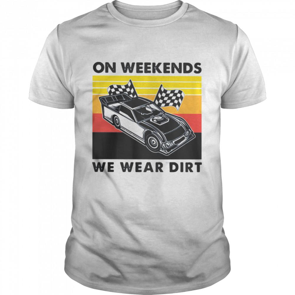 On Weekends We Wear Dirt Racing Car Vintage shirt Classic Men's