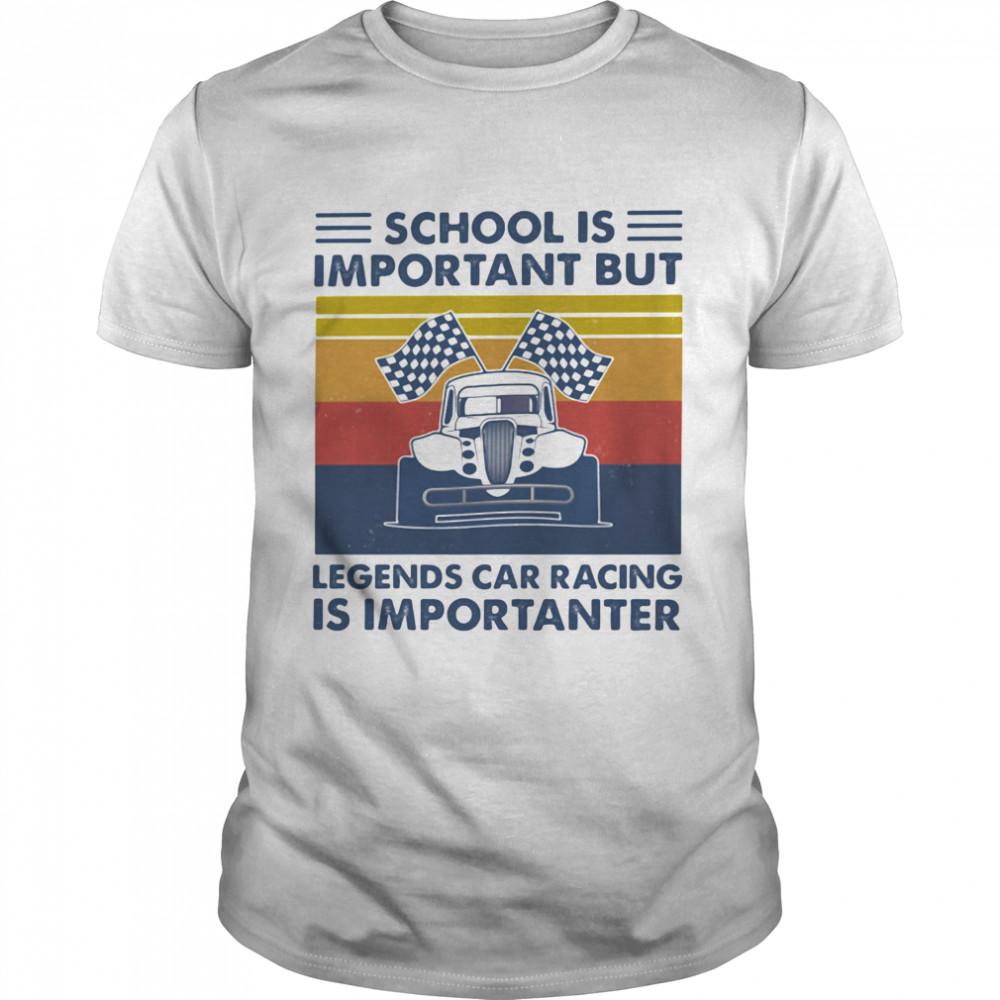 School Is Important But Legends Car Racing Is Importanter Vintage shirt Classic Men's