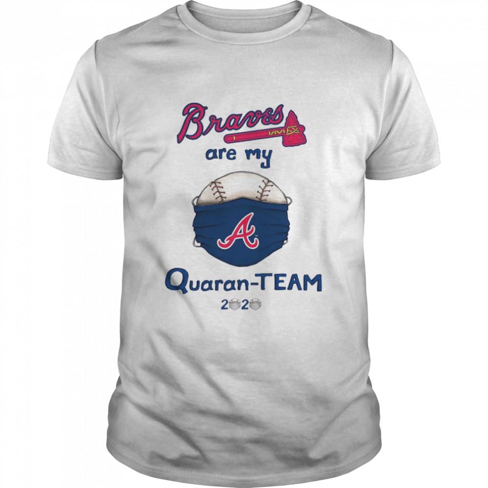 Atlanta Braves are my quaran-team 2020 shirt Classic Men's