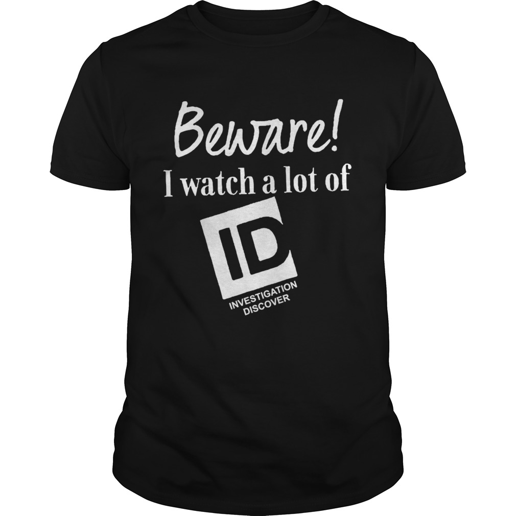 Beware I Watch A Lot Of Id Investigation Discover shirt Classic Men's