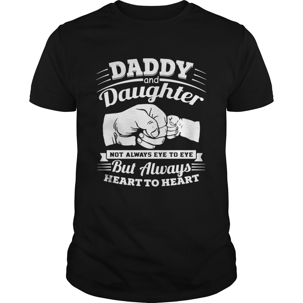 Daddy and daughter not always eye to eye but always eye to eye but always heart to heart shirt Classic Men's