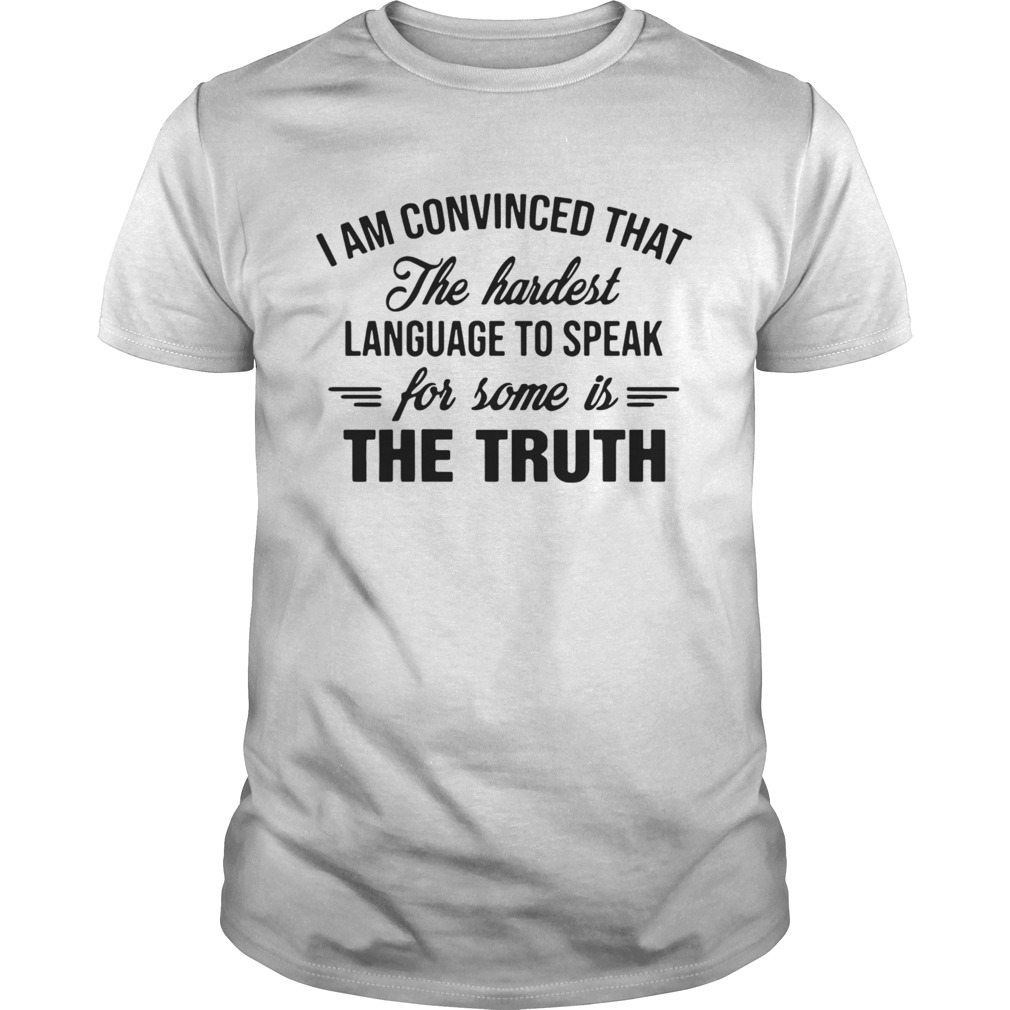 I am convinced that the hardest language to speak for some the truth shirt Classic Men's