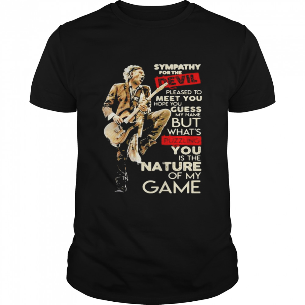 Sympathy For The Devil Pleased To Meet You Hope You Guess My Name But Whaht's Puzzling You Is The Nature Of My Game Player Guitar shirt Classic Men's