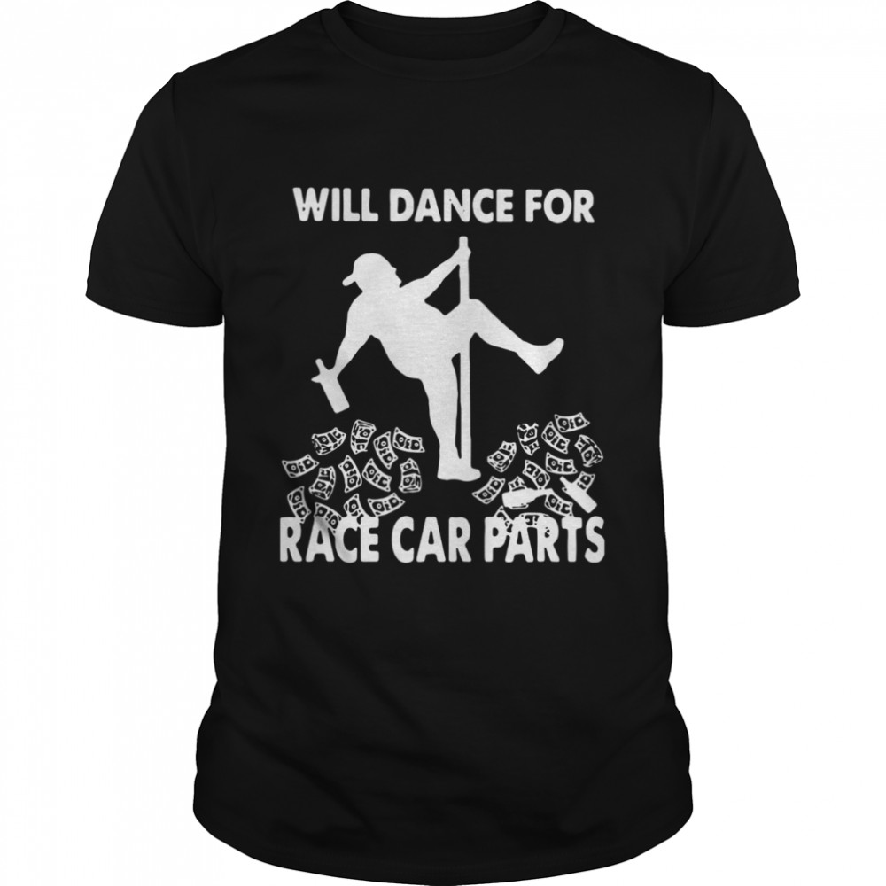 Will Dance For Race Car Parts shirt Classic Men's