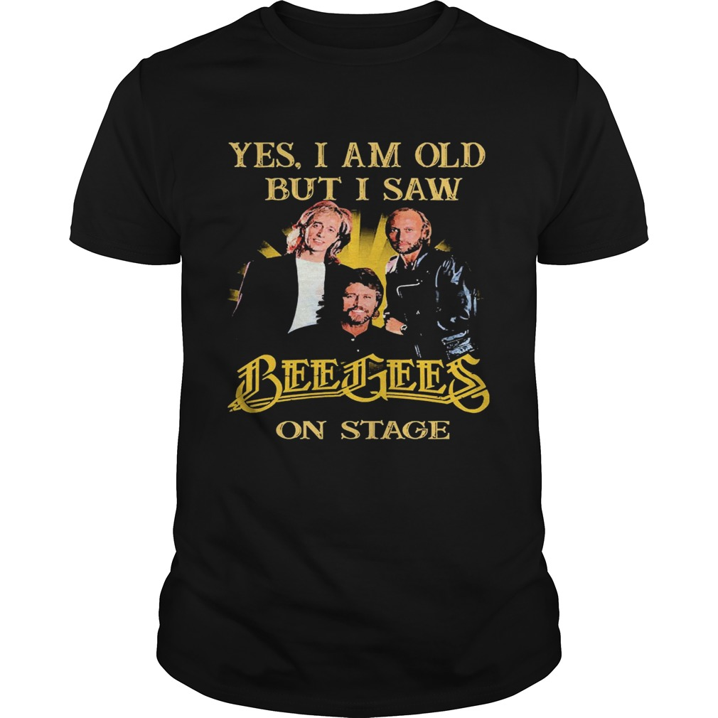 Yes I Am Old But I Saw Bee Gees On Stage shirt Classic Men's