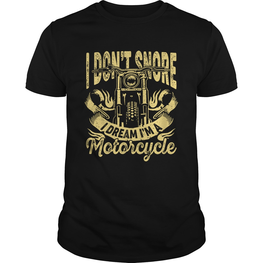 I Dont Snore I Dream Im A Motorcycle shirt Classic Men's