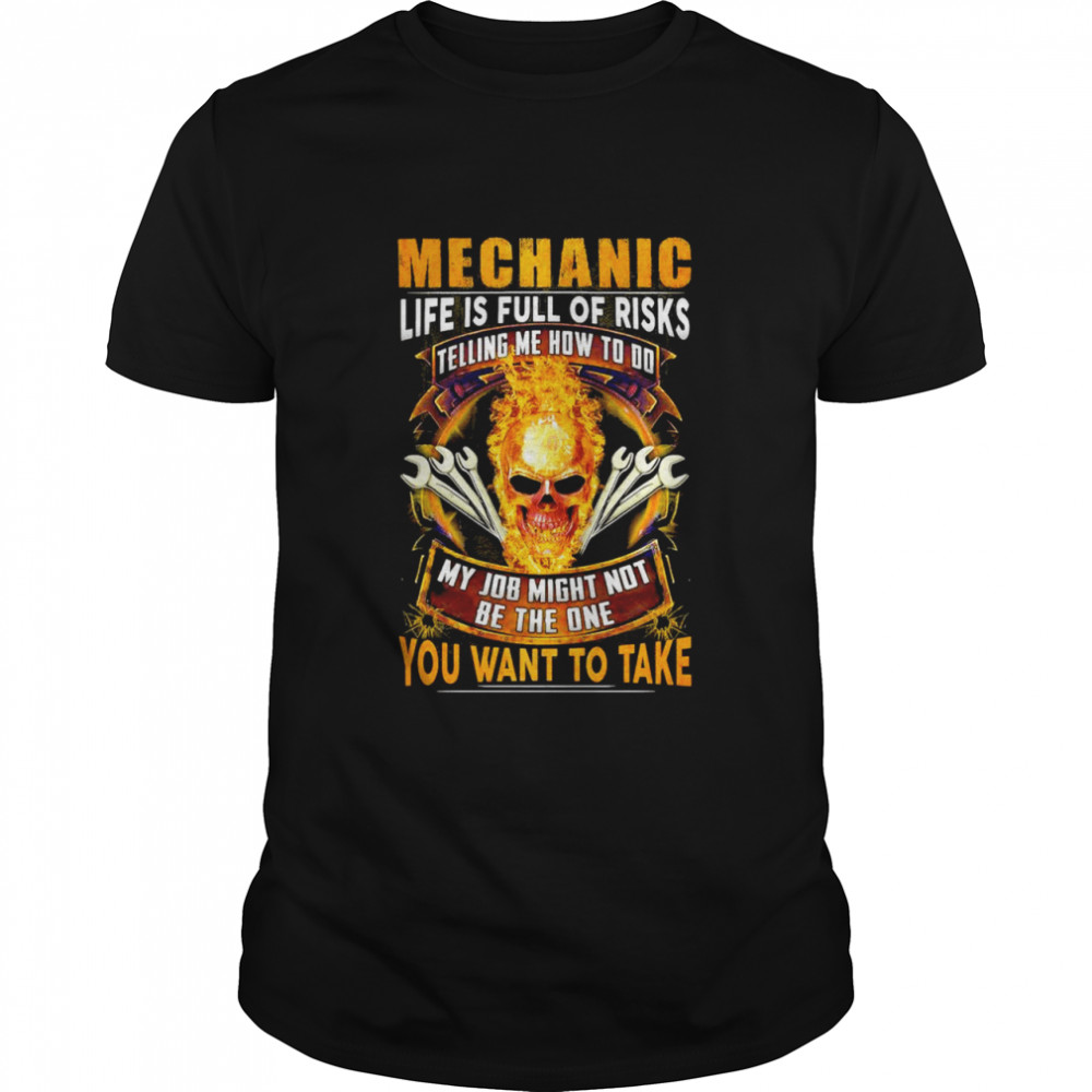 Skull Mechanic Life Is Full Of Risks My Job Might Not Be The One You Want To Take shirt Classic Men's