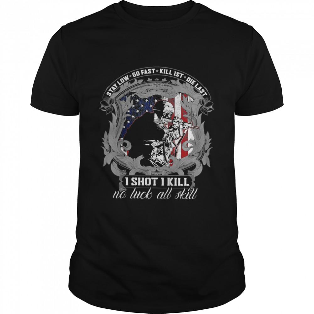 Stay Low Go Fast Kill 1st Die Last One Shot 1 Kill No Luck All Skill American Flag Veteran shirt Classic Men's