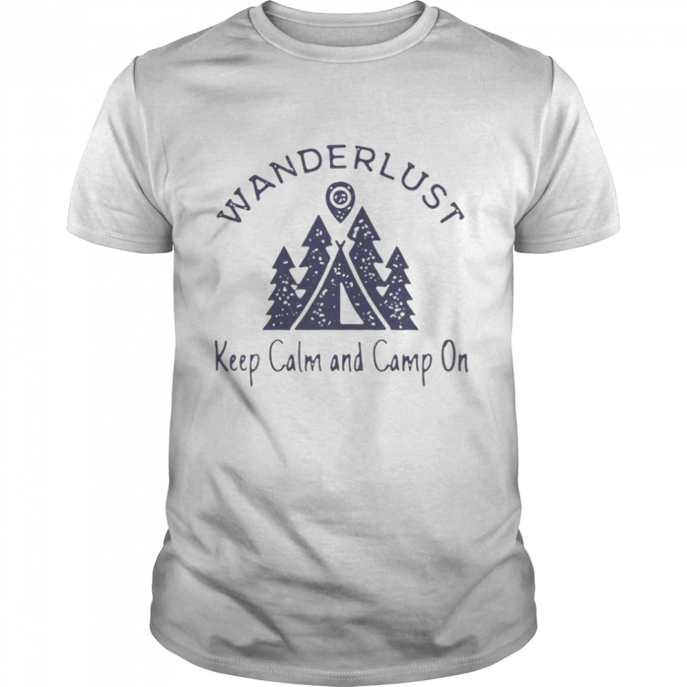 Wanderlust keep calm and camp on shirt Classic Men's