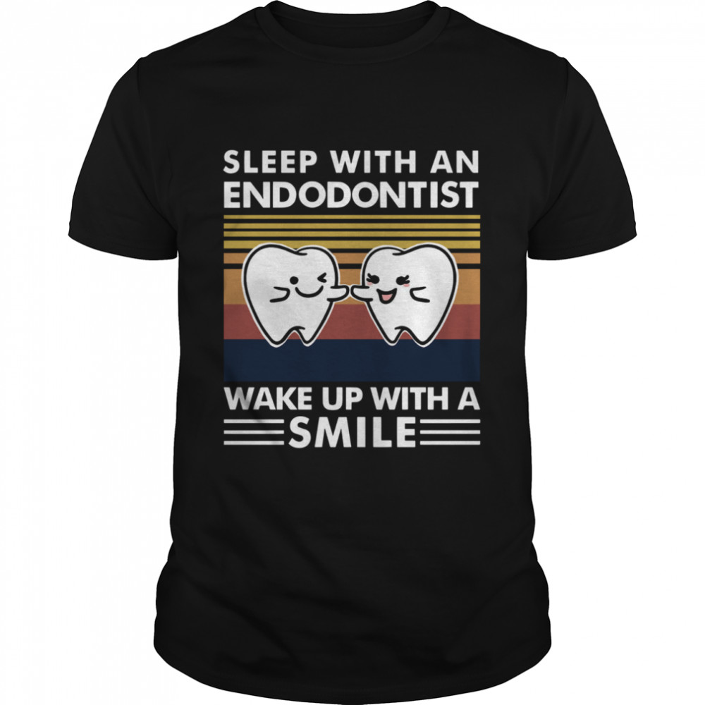 Dentist Sleep With An Endodontist Wake Up With A Smile Vintage shirt Classic Men's