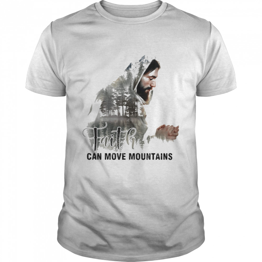 Faith Can Move Mountains Jesus shirt Classic Men's