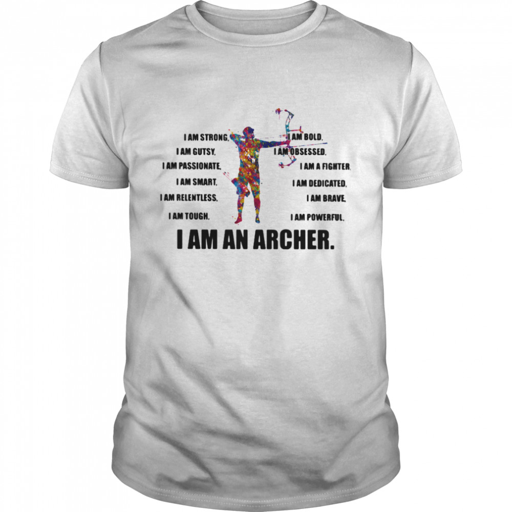 I Am Strong Bold Custy Obesessed Passionate Fighter Smart Dedicated Relemtless Brave Tough Powerful I Am An Excavator Archer shirt Classic Men's