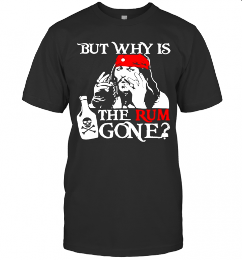 Jack Sparrow But Why Is The Rum Gone shirt Classic Men's
