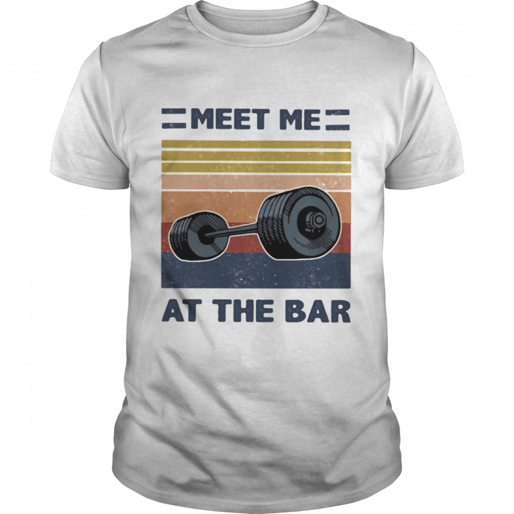 Meet Me At The Bar Weightlifting Vintage shirt Classic Men's