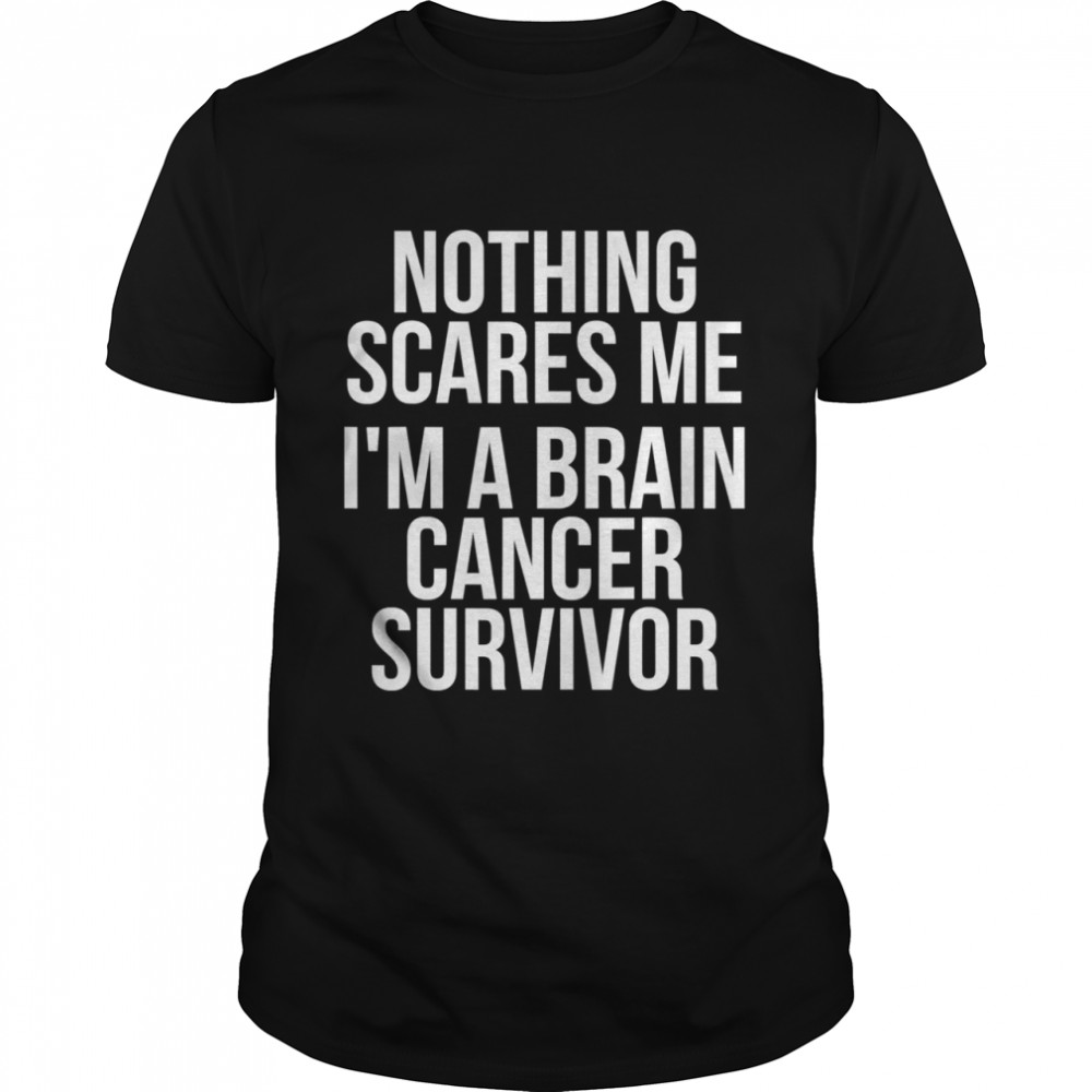 Nothing Scares Me I'm Brain Cancer Awareness Survivor shirt Classic Men's