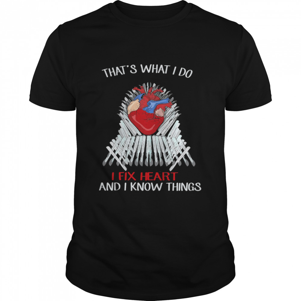 Thats what I do I fix Heart and I know things shirt Classic Men's