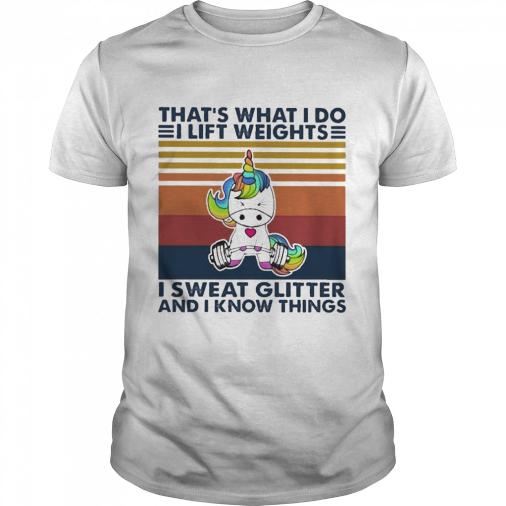 Unicorn That's what I do I lift weights I sweat glitter and I know things shirt Classic Men's
