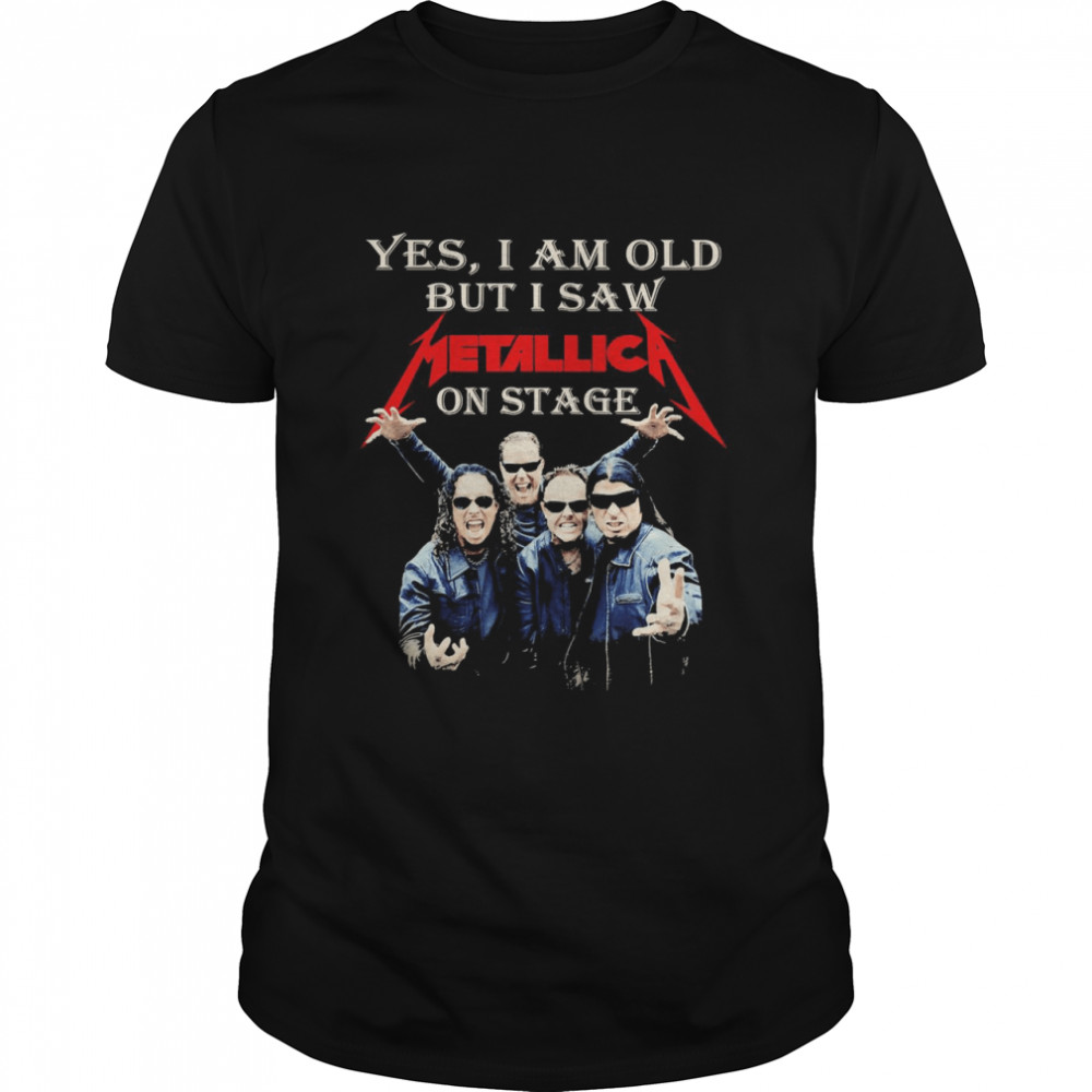 Yes I Am Old But I Saw Metallic On Stage shirt Classic Men's