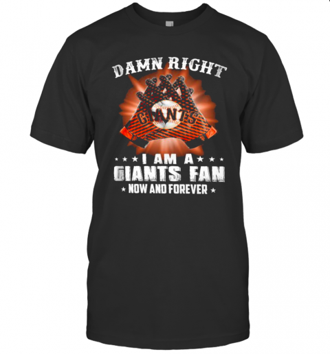 Damn Right I Am An Giants Fan Now And Forever San Francisco Giants shirt Classic Men's