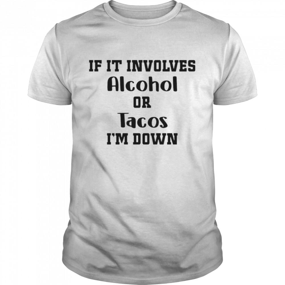 If it involves alcohol or tacos I am down shirt Classic Men's