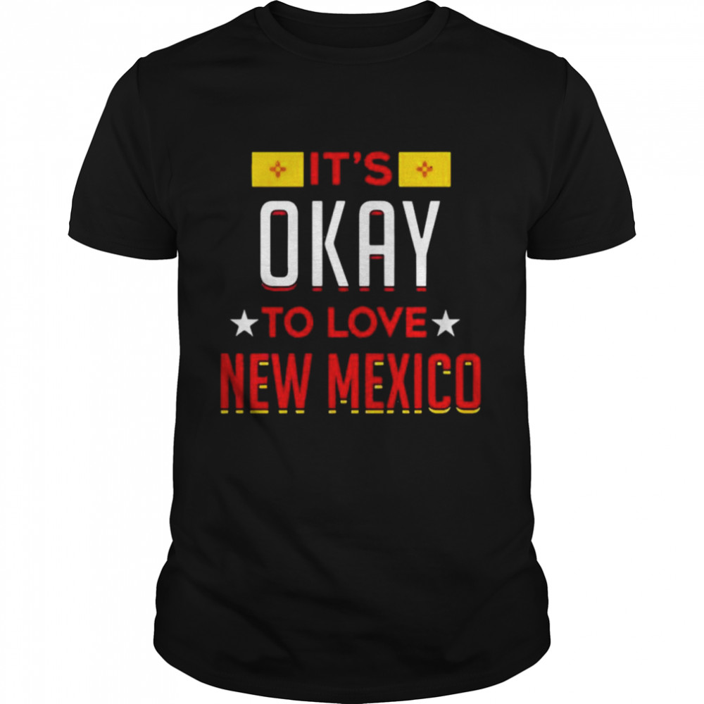 Its okay to love new Mexico shirt Classic Men's