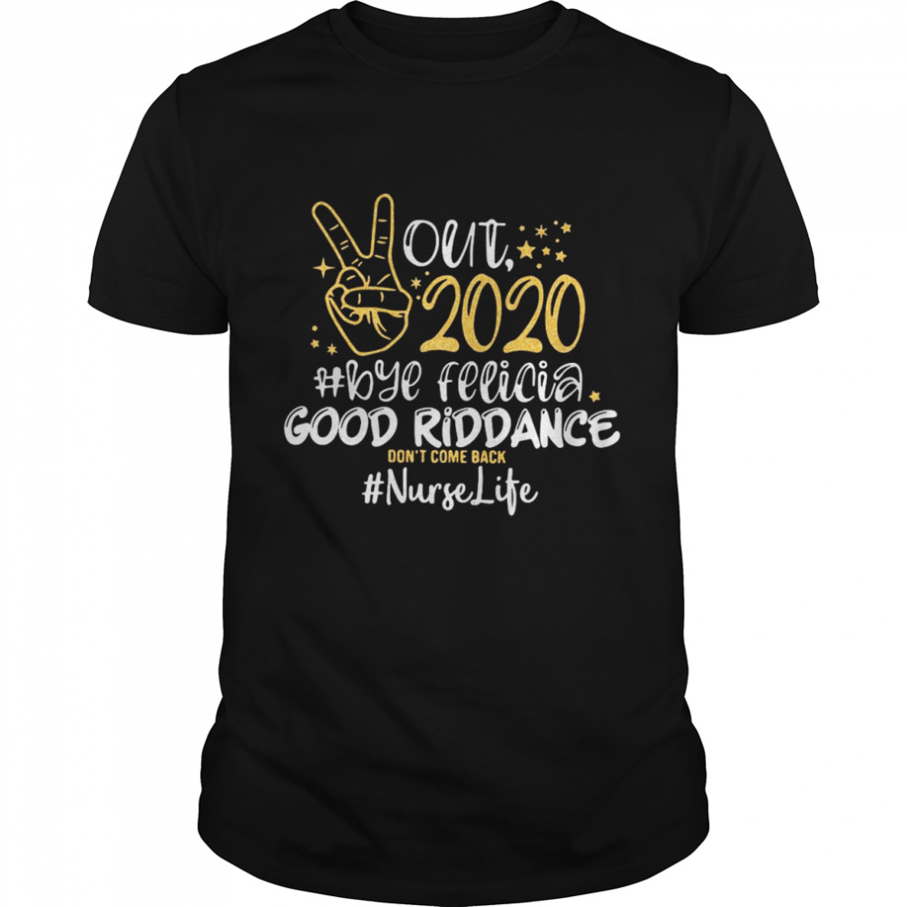 Out 2020 Bye Felicia Good Riddance Don't Come Back Nurse Life shirt Classic Men's