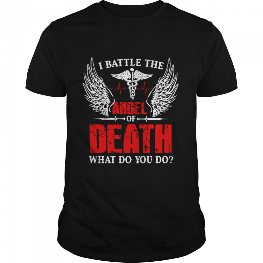 I battle the Angel death what do you do shirt Classic Men's