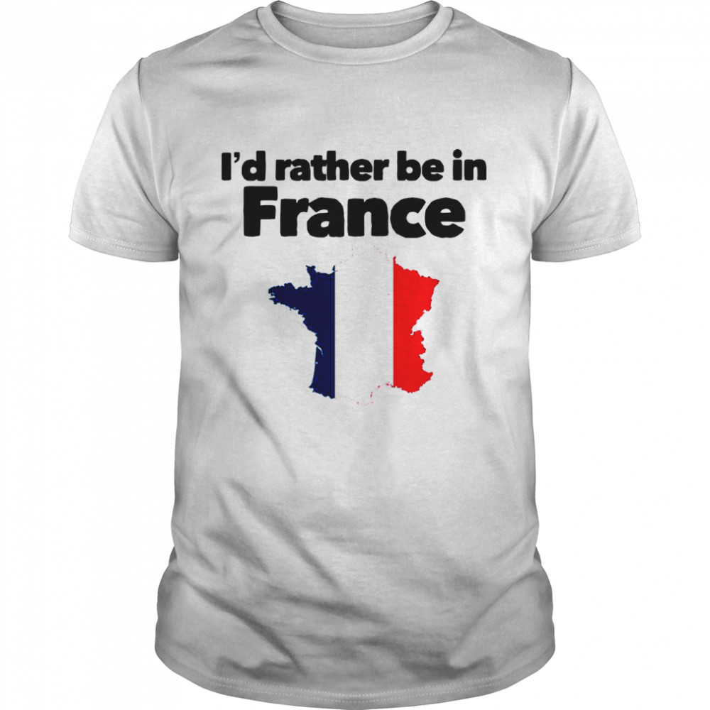 I'd Rather Be In France shirt Classic Men's